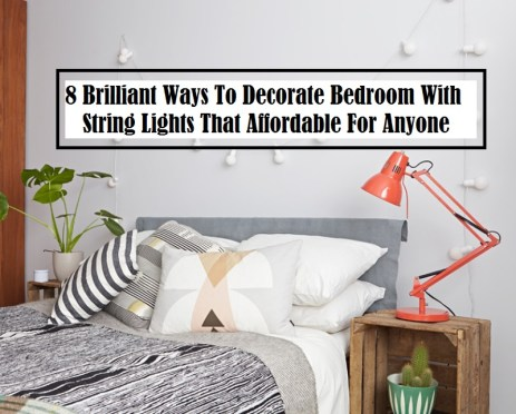 8 Brilliant Ways To Decorate Bedroom With String Lights That Affordable For Anyone
